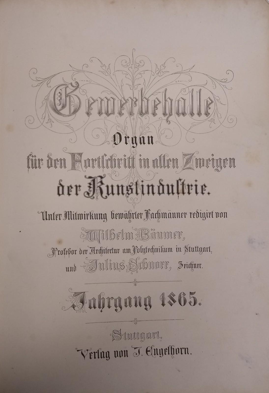 Wilhelm Bäumer, Julius Schnorr Gewerbehalle: Organ für den Furtschritt in allen Zeigen der Kunstindustrie, jahrgang 1865