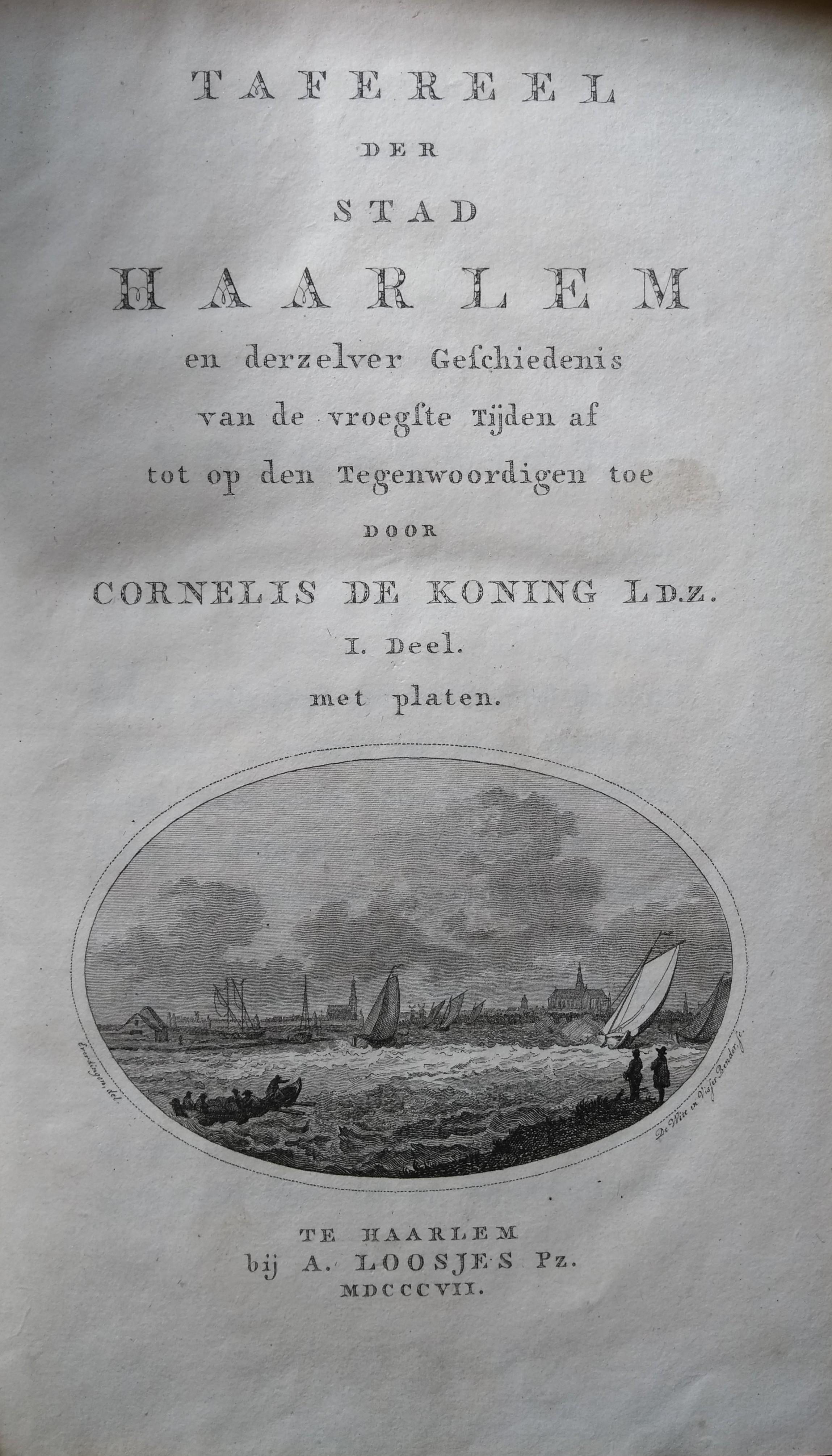 Cornelis de Koning Tafereel der stad Haarlem en derzelver Geschiedenis van de vroegste Tijden af tot op den Tegenwoordigen toe