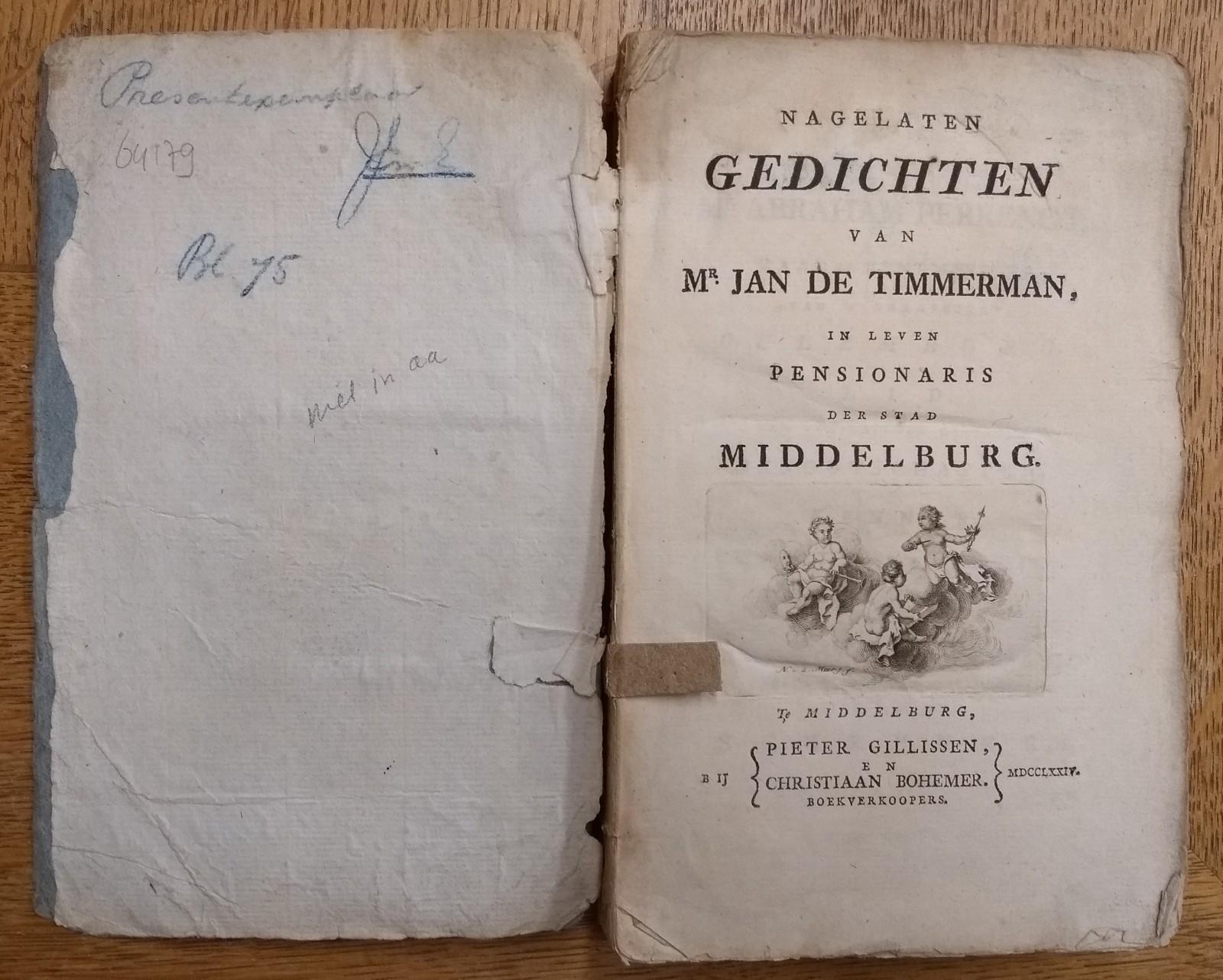 TIMMERMAN, MR. JAN DE, Nagelaten gedichten van Mr. Jan de Timmerman, in leven pensionaris der stad Middelburg