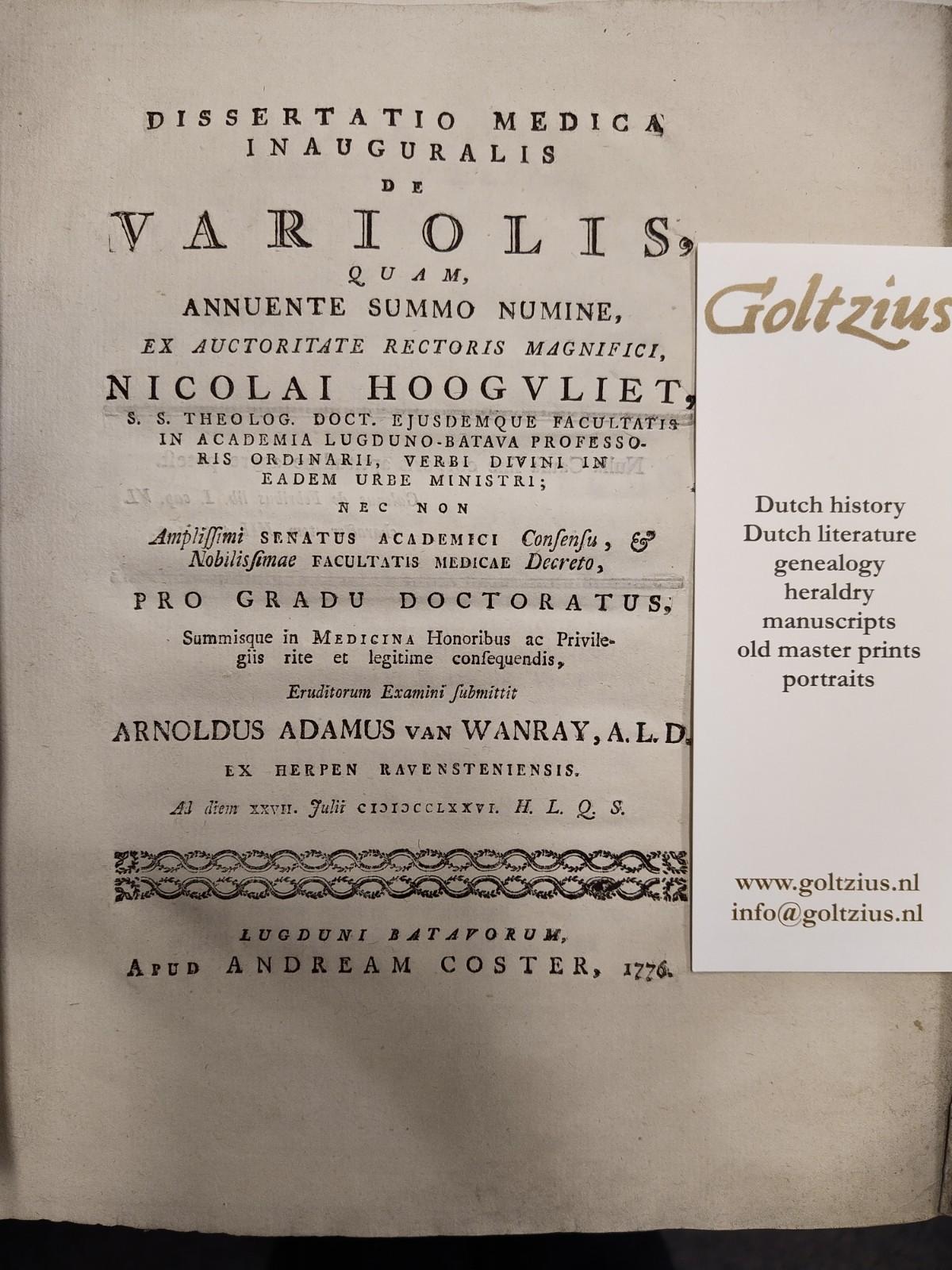 WANRAY, ARNOLDUS ADAMAUS VAN, Dissertatio medica inauguralis de variolis, quam, annuente summo numine, ex auctoritate rectoris magnifici, Nicolai Hoogvliet (...) pro gradu doctoratus (...)