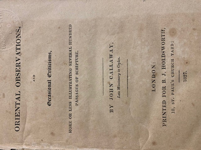 CALLAWAY, J., Oriental observations, and Occasional Criticisms, more or less illustrating several hundred passages of scripture. By John Callaway, Late Missionary in Ceylon.