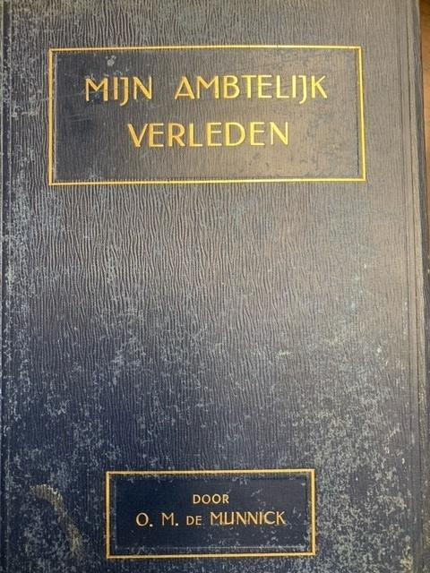 MUNNICK, O.M. DE, Mijn ambtelijk verleden (1858 - 1894). Autobiografie oud-zeeofficier en oud-Indisch ambtenaar. Met 28 afbeeldingen.