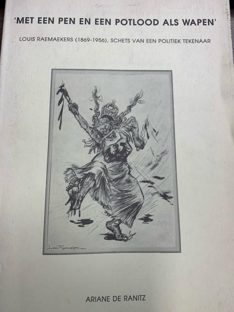RANITZ, A. DE, Met pen en potlood als wapen Louis Raemaekers (1869-1956). Schets van een politiek tekenaar.