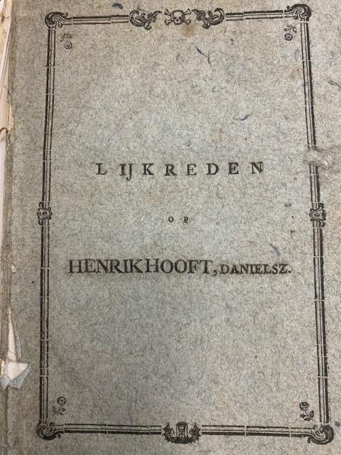 De nagedachtenis van Amstels ouden en grijzen burgervader, Hendrik Hooft, Danielsz. op den laatsten Augustus, 1794, overleden : vereeuwigd, in, en door eene lykreden, in eene Maatschappij van vaderlanders uitgesproken. Lijkreden op Hendrik Hooft, Danielsz
